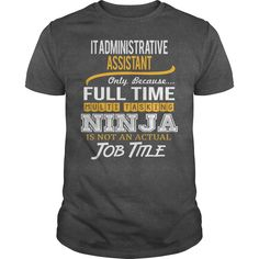 Awesome Tee For It Administrative Assistant - ***How to ? 1. Select color 2. Click the ADD TO CART button 3. Select your Preferred Size Quantity and Color 4. CHECKOUT! If you want more awesome tees, you can use the SEARCH BOX and find your favorite !! (Administrative Assistant Tshirts)