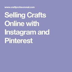 Selling Crafts Online with Instagram and Pinterest Selling Crafts Online, Craft Online, Craft Business, Crafts To Sell, Social Media, How To Plan, Things To Sell, Creative, Handmade