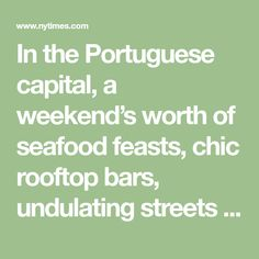 In the Portuguese capital, a weekend's worth of seafood feasts, chic rooftop bars, undulating streets and landmarks, both Old World and futuristic.