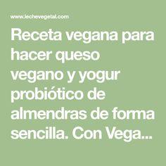 Receta vegana para hacer queso vegano y yogur probiótico de almendras de forma sencilla. Con Vegan Milker by Chufamix podrás elaborar ésta y otras muchas recetas veganas como zumos verdes y leches vegetales caseras; leche de coco, leche de avena... Estupenda opción para la alimentación saludable sin lactosa.
