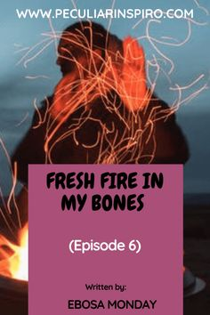 FRESH FIRE IN MY BONES (Episode 6) - Peculiar Inspiro Angry Look, Supernatural Gifts, Greater Is He, Christian Stories, People Running, You Are Blessed, Being In The World, You Lied