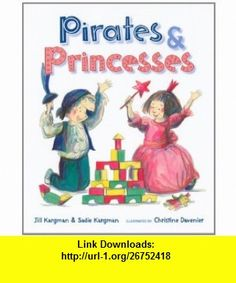 Pirates and Princesses (9780525422297) Jill Kargman, Christine Davenier , ISBN-10: 0525422293  , ISBN-13: 978-0525422297 ,  , tutorials , pdf , ebook , torrent , downloads , rapidshare , filesonic , hotfile , megaupload , fileserve