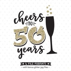 Cheers to 50 Years SVG file for Cricut and Silhouette vinyl craft projects as well as scrap booking, card making and Iron on transfer crafts.