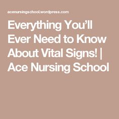 Everything You'll Ever Need to Know About Vital Signs! | Ace Nursing School http://tmiky.com/pinterest