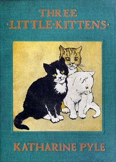 """Front cover from """"Three little kittens"""", written and illustrated by Katharine Pyle, New York, 1920"""