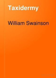 """""""Taxidermy: Bibliography and Biography"""" - William Swainson, 1840, 392 pp."""