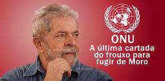 Bandido frouxo pede arrego. Lula afirma que vai ser preso e pede socorro na ONU | Manchette