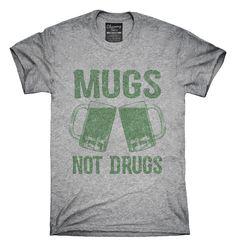 Mugs Not Drugs T-Shirts, Hoodies, Tank Tops