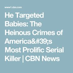 He Targeted Babies: The Heinous Crimes of America's Most Prolific Serial Killer | CBN News