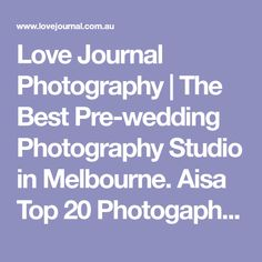 Love Journal Photography | The Best Pre-wedding Photography Studio in Melbourne. Aisa Top 20 Photogapher Studio