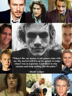 Heath Ledger--he was such an incredible actor