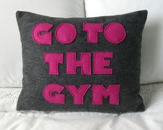 go to the gym! I need at least a dozen of these pillows! Applique Pillows, Felt Applique, Throw Pillows, Pillow Patterns, Sewing Pillows, Couch Pillows, Cushions, Daily Motivation, Fitness Motivation