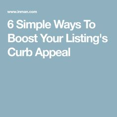 6 Simple Ways To Boost Your Listing's Curb Appeal