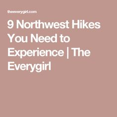 9 Northwest Hikes You Need to Experience | The Everygirl