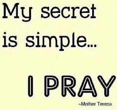 Pray and Pray again. Even when life seems like everything is perfect, Pray. And thank Him for such gifts. Great Quotes, Quotes To Live By, Me Quotes, Inspirational Quotes, Christ Quotes, Motivational Quotes, Saint Teresa Of Calcutta, Mother Teresa Quotes, Catholic Prayers