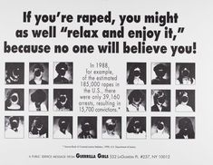 guerrilla girls  1985  PSA  This one stood out to me bc it is still true in modern times, that many raped victims do not find justice for what happened to them