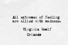 thus, to date, i have known madness, for i know extremes of feelings ....