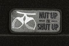 http://www.airsoftmegastore.com/2788-AMS-PATCH-026-AMS-Airsoft-Nut-Up-or-Shut-Up-Patch-BLACK-SWAT-Premium-Hi-Fidelity-Patch-Series.aspx