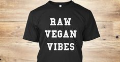 Discover Vegan Vibes T-Shirt from HIGHER LOVE, a custom product made just for you by Teespring. With world-class production and customer support, your satisfaction is guaranteed. - Raw Vegan Vibes