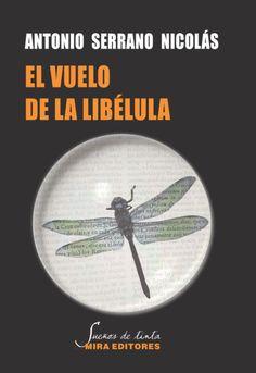 El vuelo de la libélula / Antonio Serrano Nicolás / Mira Editores