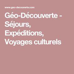 Géo-Découverte - Séjours, Expéditions, Voyages culturels