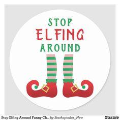 Stop Elfing Around Funny Christmas Saying Green Classic Round Sticker   Zazzle.com