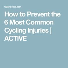 How to Prevent the 6 Most Common Cycling Injuries | ACTIVE