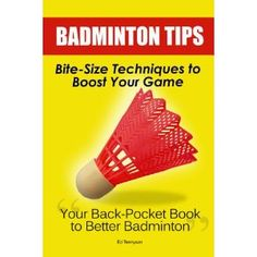 Badminton Tips: Bite-Size Techniques To Quickly Boost Your Badminton Game (Kindle Edition)  B005HW1T6A