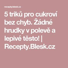 5 triků pro cukroví bez chyb. Žádné hrudky v polevě a lepivé těsto!   Recepty.Blesk.cz