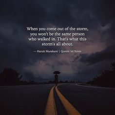 When you come out of the storm you won't be the same person who walked in. That's what this storm's all about.  Haruki Murakami via (http://ift.tt/2pFngbo)