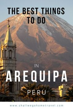From trying fantastic local cuisine and enjoying a beer at one of the many rooftop bars, to seeing picturesque volcanoes and trekking the famous Colca Canyon - here's a list of the best things to do in Arequipa. #arequipa #peru #arequipaperu #visitarequipa #travelperu #perubackpacking #besthingstodoarequipa #arequipawhattodo #arequipacityguide #colcacanyon Travel Advice, Travel Guides, Travel Tips, Peru Travel, Wanderlust Travel, Amazing Destinations, Travel Destinations, Travel Around The World, Around The Worlds