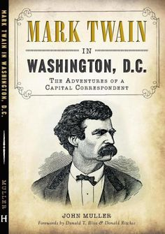 John Muller's book should delight Twain fans, news junkies and politicos alike. At his event at the 6th of January, Muller will discuss his book, which captures Twain's last days as a bohemian, and talk about the impressions Washington made on de Tocqueville and Dickens in the context of Twain's first visit to the capital in 1854.