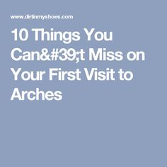 10 Things You Can't Miss on Your First Visit to Arches