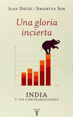 Una gloria incierta: India y sus contradicciones de Amartya Sen. Máis información no catálogo: http://kmelot.biblioteca.udc.es/record=b1515265~S1*gag