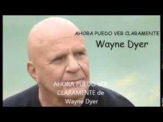 AHORA PUEDO VER CLARAMENTE Wayne Dyer - YouTube