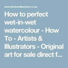 How to perfect wet-in-wet watercolour - How To - Artists & Illustrators - Original art for sale direct from the artist