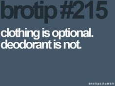 Seriously people. You know whats hip? Wearing deodorant.