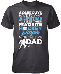 Some guys have to wait a lifetime to meet their favorite hockey player mine calls me dad! The perfect T-Shirt for a hockey player dad. Premium & Long Sleeve T-Shirts Made from 100% pre-shrunk cotton j