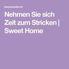 Nehmen Sie sich Zeit zum Stricken | Sweet Home