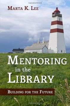 Mentoring in the Library: Building for the Future / Marta K. Lee. Classmark: 9852.c.239.4