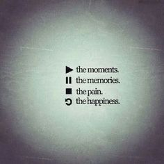 Play the moments | Pause the memories | Stop the pain | Replay the happiness... This is lovely