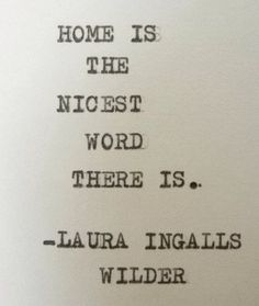 HOME quote LAURA Ingalls WILDER quote Home Sweet Home quote is part of home Word Mottos - This quote is typed on a vintage typewriter onto 4 x 5 cream colored cardstock paper, perfect for framing, scrap booking, card making, or other crafty activities Home Quotes And Sayings, Family Quotes, Great Quotes, Words Quotes, Quotes To Live By, Inspirational Quotes, Super Quotes, Son Quotes, Baby Quotes