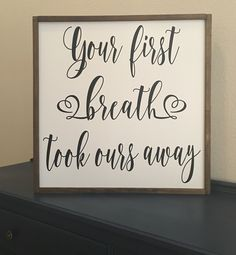 your first breath took ours away this hand painted wooden sign measures approximately 25 x