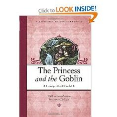 "The Princess and the Goblin by George MacDonald...belongs on my ""favorite books EVER"" list. SO reading this to my kids!"