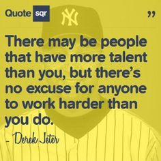 There may be people that have more talent than you, but there's no excuse for anyone to work harder than you do. - Derek Jeter #quotesqr #quotes #motivationalquotes