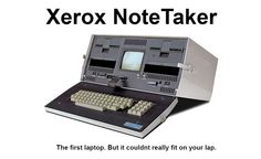 Xerox NoteTaker, developed at Xerox PARC. One of the first laptops ever made.