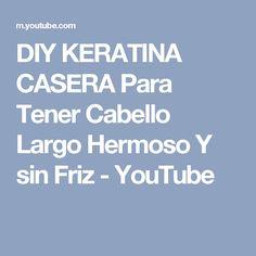 DIY KERATINA CASERA Para Tener Cabello Largo Hermoso Y sin Friz - YouTube
