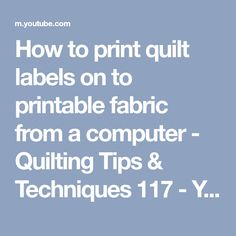 How to print quilt labels on to printable fabric from a computer - Quilting Tips & Techniques 117 - YouTube