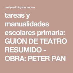 tareas y manualidades escolares primaria: GUION DE TEATRO RESUMIDO - OBRA: PETER PAN Peter Pan, Study, Actors, Theatres, Scripts, Learning, Creativity, Degree Of A Polynomial, Studio