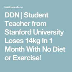 DDN | Student Teacher from Stanford University Loses 14kg In 1 Month With No Diet or Exercise!